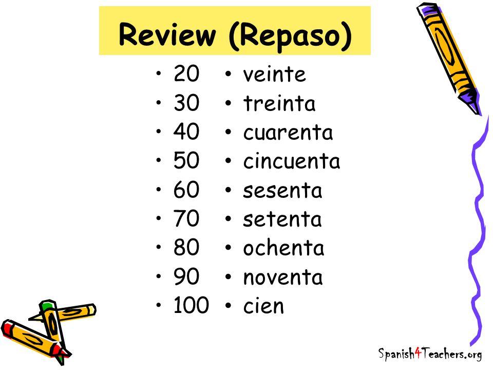 Review (Repaso) 20 30 40 50 60 70 80 90 100 veinte treinta cuarenta cincuenta sesenta setenta ochenta noventa cien Spanish4Teachers.org