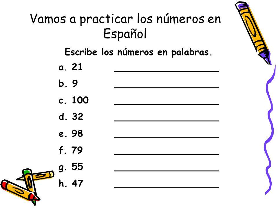 Vamos a practicar los números en Español Escribe los números en palabras. a. 21__________________ b. 9__________________ c. 100 __________________ d.
