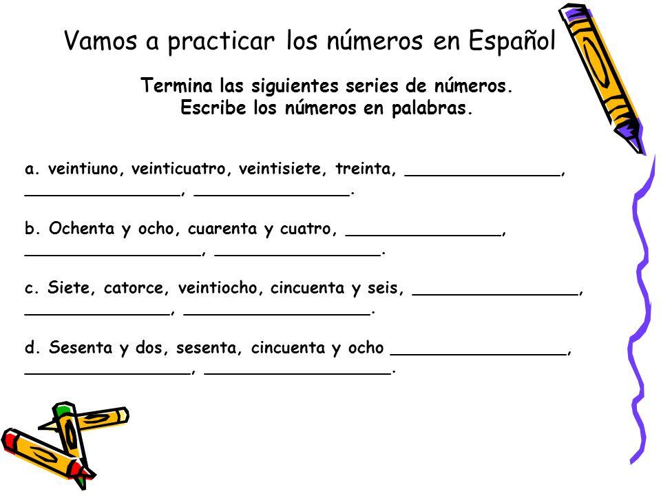 Vamos a practicar los números en Español Termina las siguientes series de números. Escribe los números en palabras. a. veintiuno, veinticuatro, veinti