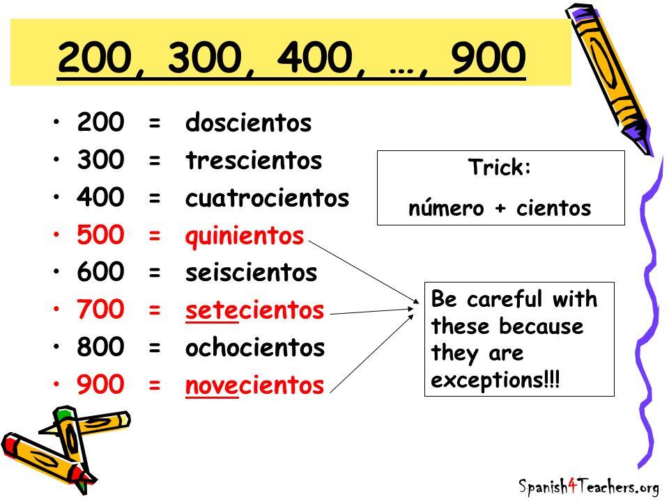200 = doscientos 300 = trescientos 400 = cuatrocientos 500 = quinientos 600 = seiscientos 700 = setecientos 800 = ochocientos 900 = novecientos 200, 3
