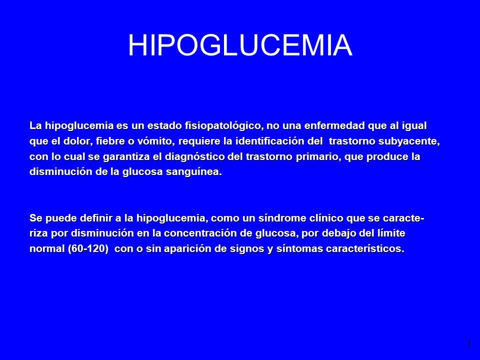 HIPOGLUCEMIA En condiciones normales la concentración de glucosa plasmática se mantiene dentro de límites estrechos, a pesar de la ingestión intermitente de alimentos y de periódos de ayuno, como un equilibrio neto entre las causas de producción de glucosa y su utilización.
