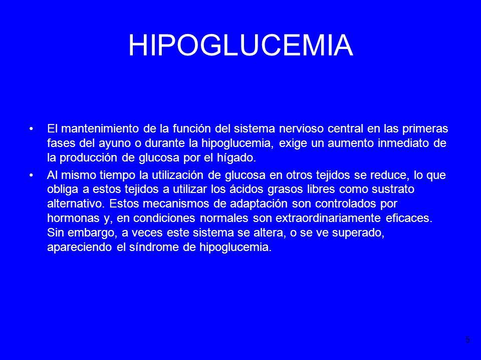 HIPOGLUCEMIA El mantenimiento de la función del sistema nervioso central en las primeras fases del ayuno o durante la hipoglucemia, exige un aumento i