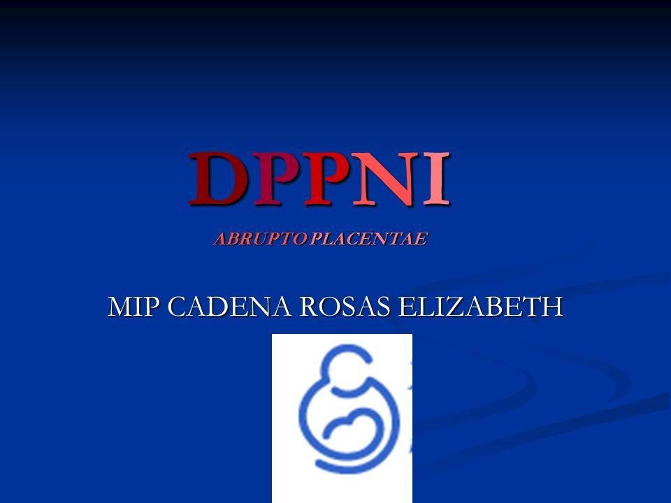 DPPNI ABRUPTO PLACENTAE MIP CADENA ROSAS ELIZABETH