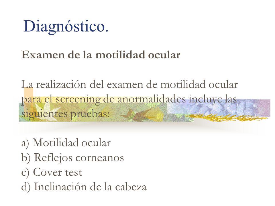 Diagnóstico. Examen de la motilidad ocular La realización del examen de motilidad ocular para el screening de anormalidades incluye las siguientes pru