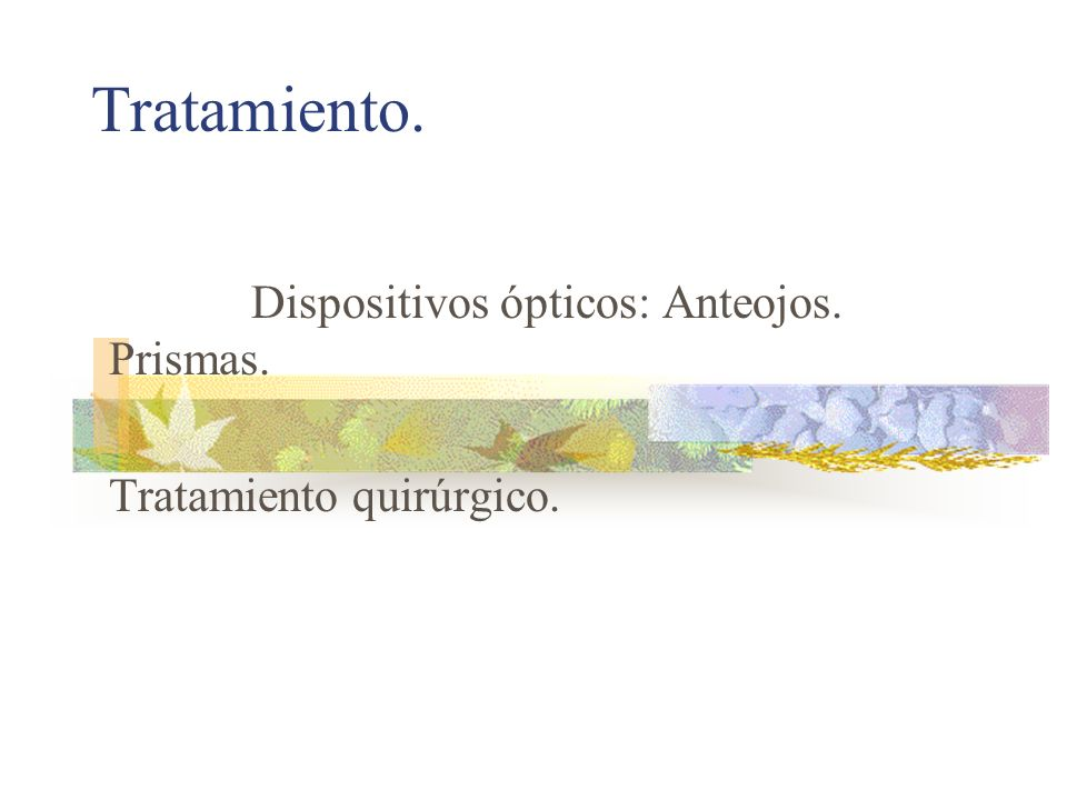 Tratamiento. Dispositivos ópticos: Anteojos. Prismas. Tratamiento quirúrgico.