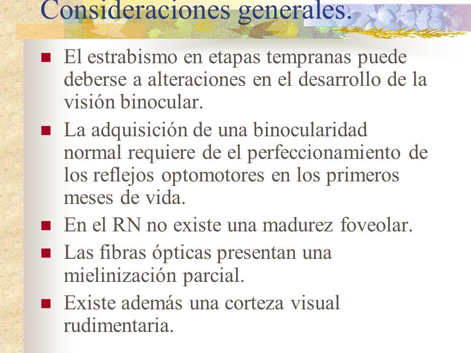 Consideraciones generales. El estrabismo en etapas tempranas puede deberse a alteraciones en el desarrollo de la visión binocular. La adquisición de u