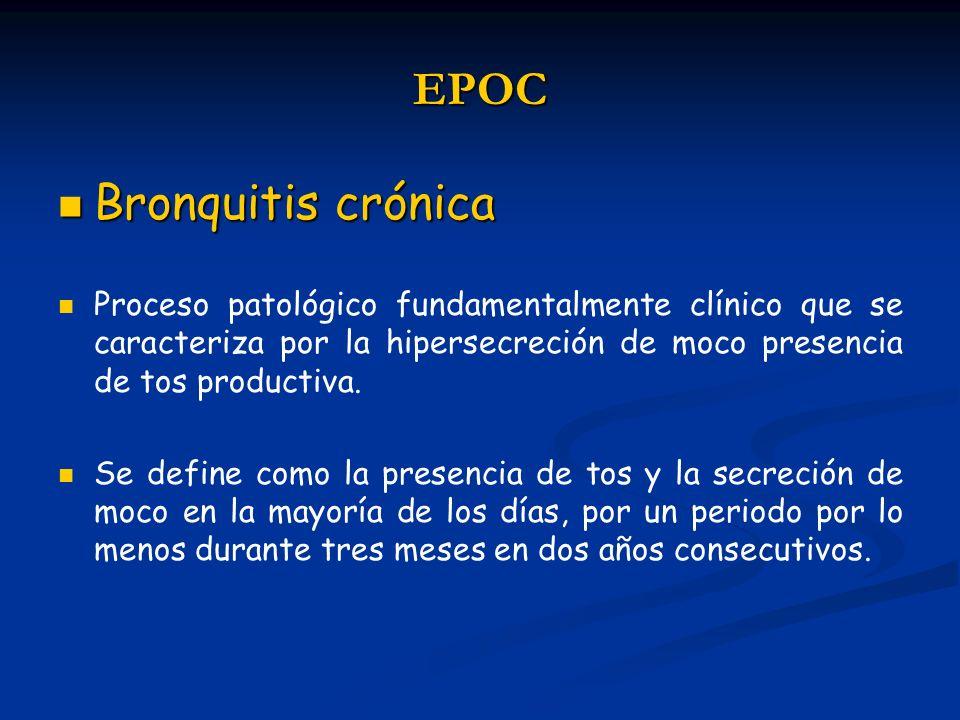 EPOC Bronquitis crónica Bronquitis crónica Proceso patológico fundamentalmente clínico que se caracteriza por la hipersecreción de moco presencia de t