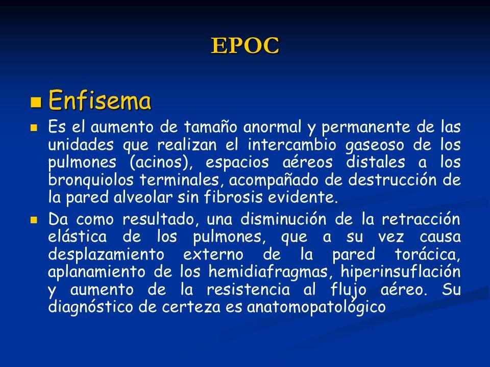 EPOC Enfisema Enfisema Es el aumento de tamaño anormal y permanente de las unidades que realizan el intercambio gaseoso de los pulmones (acinos), espa