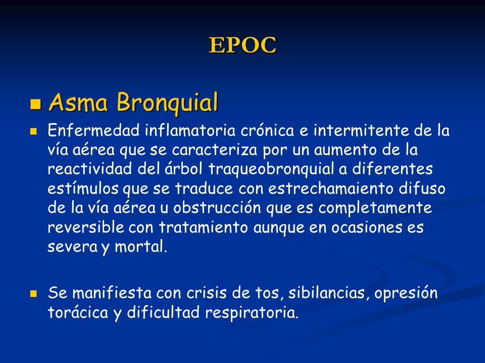 EPOC Asma Bronquial Asma Bronquial Enfermedad inflamatoria crónica e intermitente de la vía aérea que se caracteriza por un aumento de la reactividad