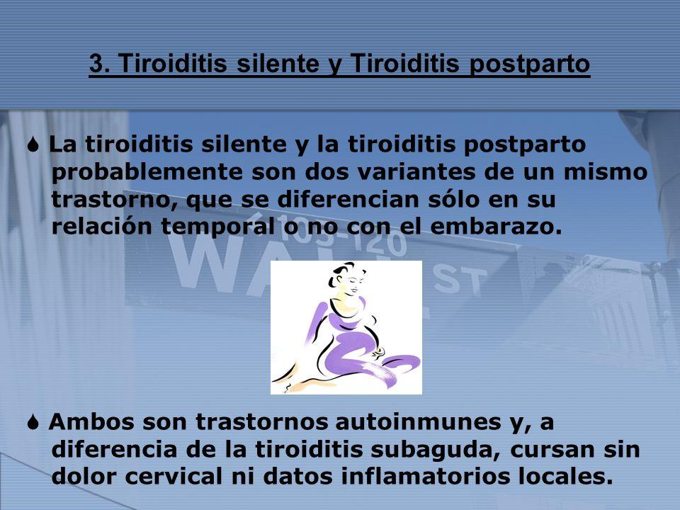 3. Tiroiditis silente y Tiroiditis postparto La tiroiditis silente y la tiroiditis postparto probablemente son dos variantes de un mismo trastorno, qu