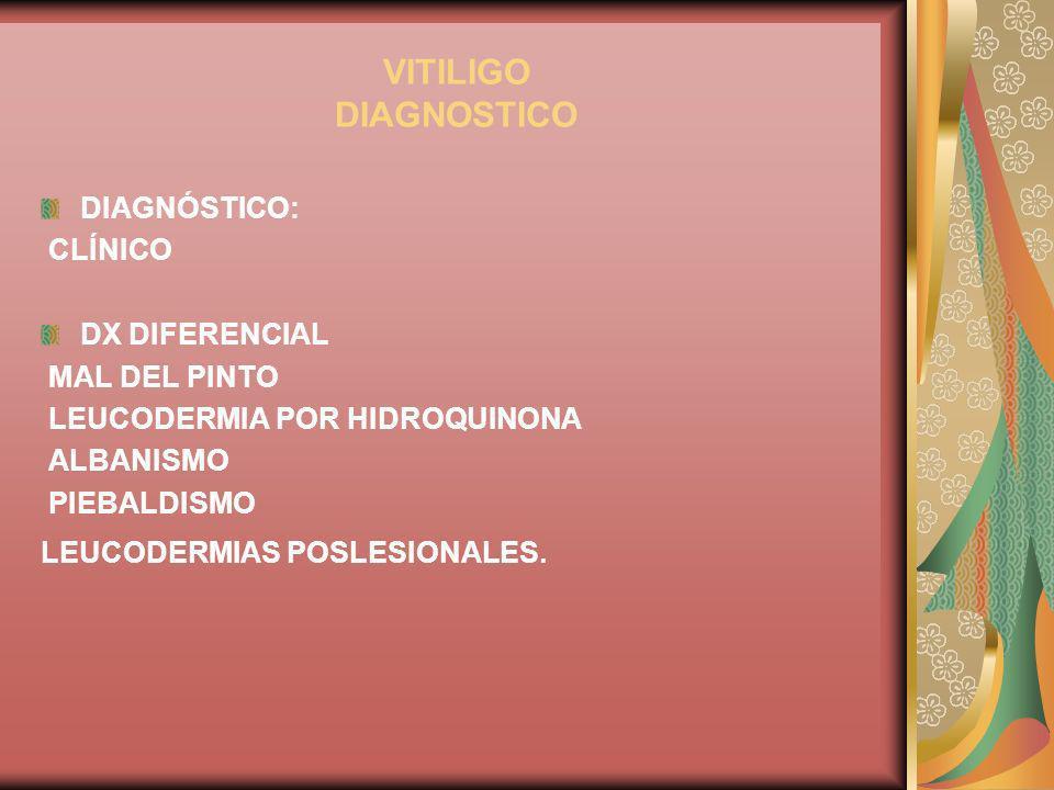 VITILIGO DIAGNOSTICO DIAGNÓSTICO: CLÍNICO DX DIFERENCIAL MAL DEL PINTO LEUCODERMIA POR HIDROQUINONA ALBANISMO PIEBALDISMO LEUCODERMIAS POSLESIONALES.
