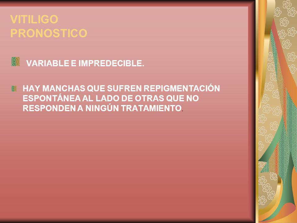 VITILIGO PRONOSTICO VARIABLE E IMPREDECIBLE. HAY MANCHAS QUE SUFREN REPIGMENTACIÓN ESPONTÁNEA AL LADO DE OTRAS QUE NO RESPONDEN A NINGÚN TRATAMIENTO.