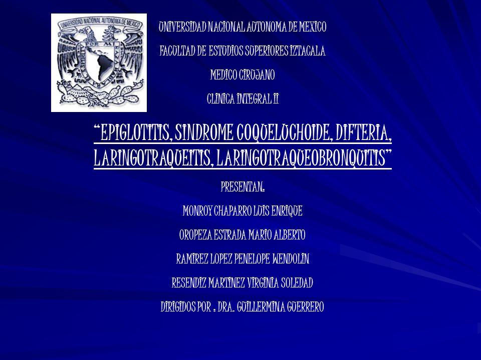 UNIVERSIDAD NACIONAL AUTONOMA DE MEXICO FACULTAD DE ESTUDIOS SUPERIORES IZTACALA MEDICO CIRUJANO CLINICA INTEGRAL II EPIGLOTITIS, SINDROME COQUELUCHOI