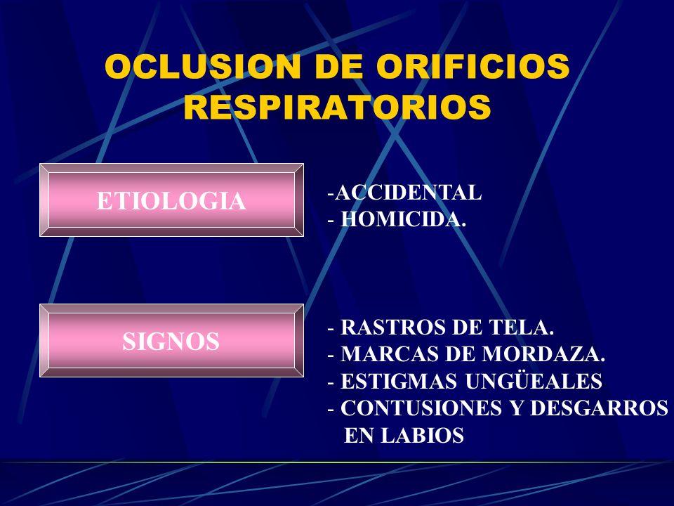 OCLUSION DE ORIFICIOS RESPIRATORIOS ETIOLOGIA SIGNOS -ACCIDENTAL - HOMICIDA. - RASTROS DE TELA. - MARCAS DE MORDAZA. - ESTIGMAS UNGÜEALES - CONTUSIONE