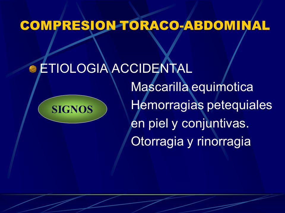 COMPRESION TORACO-ABDOMINAL ETIOLOGIA ACCIDENTAL Mascarilla equimotica Hemorragias petequiales en piel y conjuntivas. Otorragia y rinorragia SIGNOS