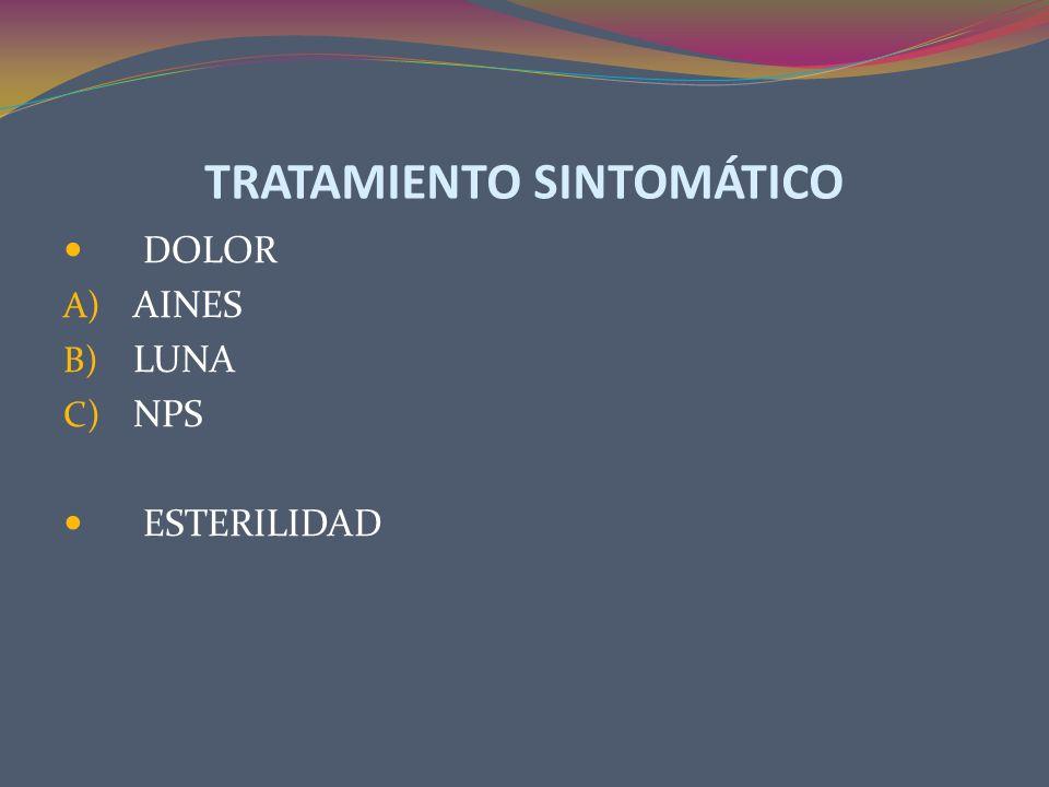 TRATAMIENTO SINTOMÁTICO DOLOR A) AINES B) LUNA C) NPS ESTERILIDAD