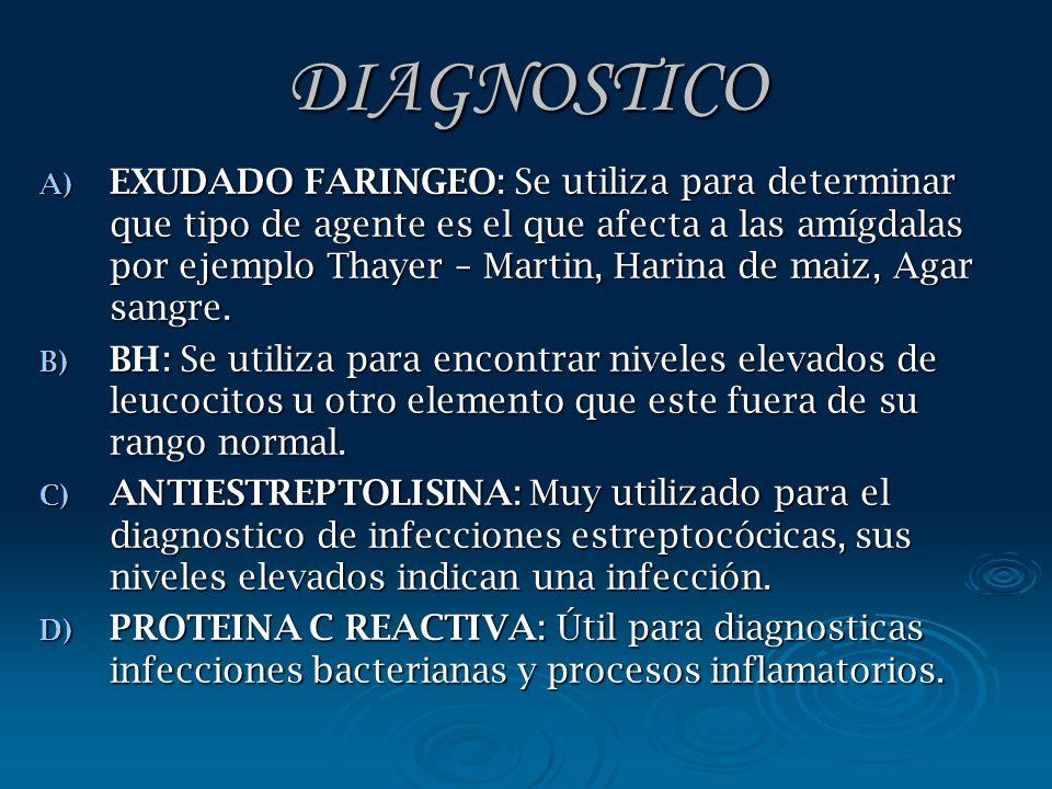 DIAGNOSTICO A) EXUDADO FARINGEO: Se utiliza para determinar que tipo de agente es el que afecta a las amígdalas por ejemplo Thayer – Martin, Harina de