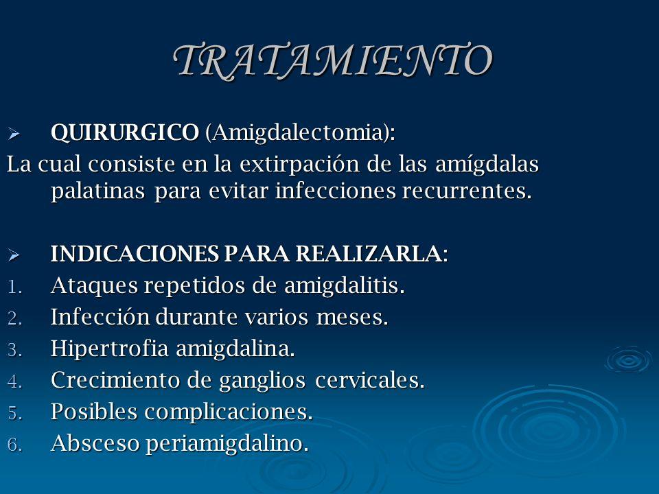 TRATAMIENTO QUIRURGICO (Amigdalectomia): QUIRURGICO (Amigdalectomia): La cual consiste en la extirpación de las amígdalas palatinas para evitar infecc