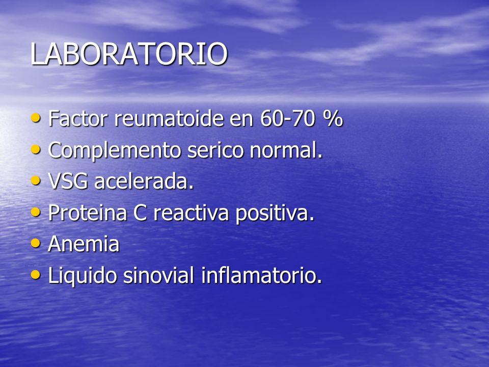LABORATORIO Factor reumatoide en 60-70 % Factor reumatoide en 60-70 % Complemento serico normal. Complemento serico normal. VSG acelerada. VSG acelera