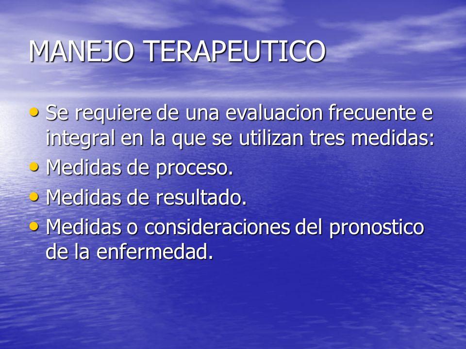 MANEJO TERAPEUTICO Se requiere de una evaluacion frecuente e integral en la que se utilizan tres medidas: Se requiere de una evaluacion frecuente e in