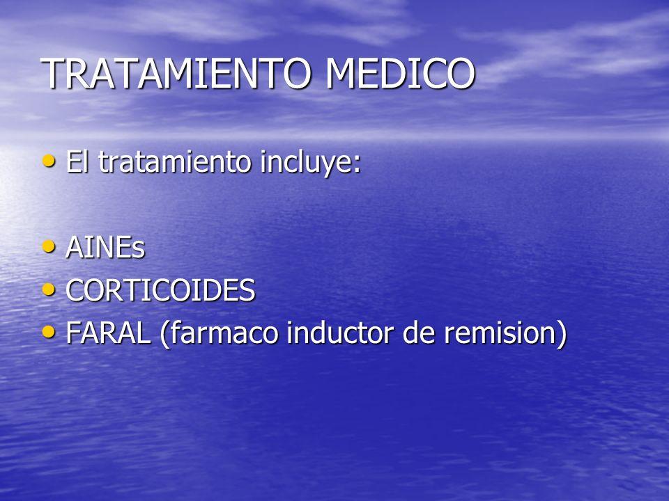 TRATAMIENTO MEDICO El tratamiento incluye: El tratamiento incluye: AINEs AINEs CORTICOIDES CORTICOIDES FARAL (farmaco inductor de remision) FARAL (far