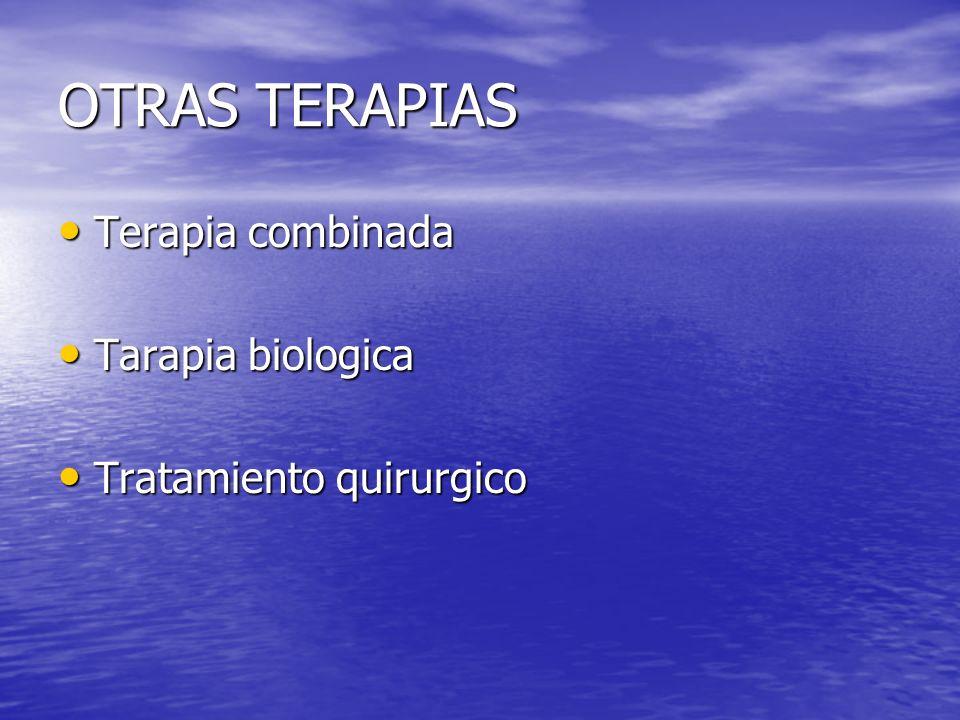 OTRAS TERAPIAS Terapia combinada Terapia combinada Tarapia biologica Tarapia biologica Tratamiento quirurgico Tratamiento quirurgico