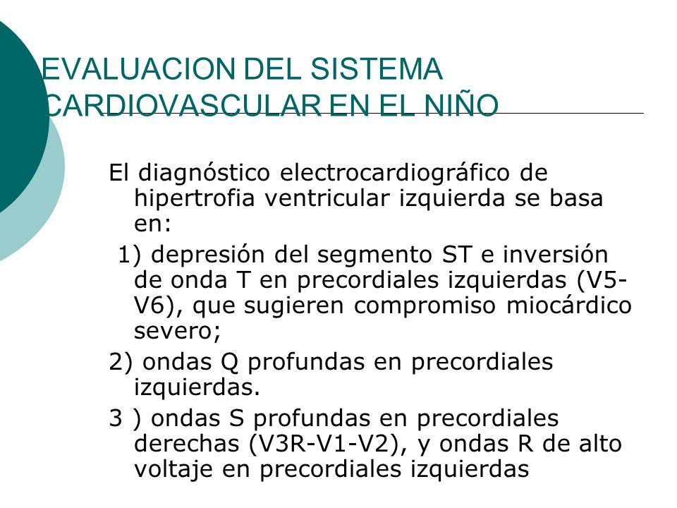 EVALUACION DEL SISTEMA CARDIOVASCULAR EN EL NIÑO Hipertrofia ventricular derecha: 1) onda R exclusiva o qR en precordiales derechas.