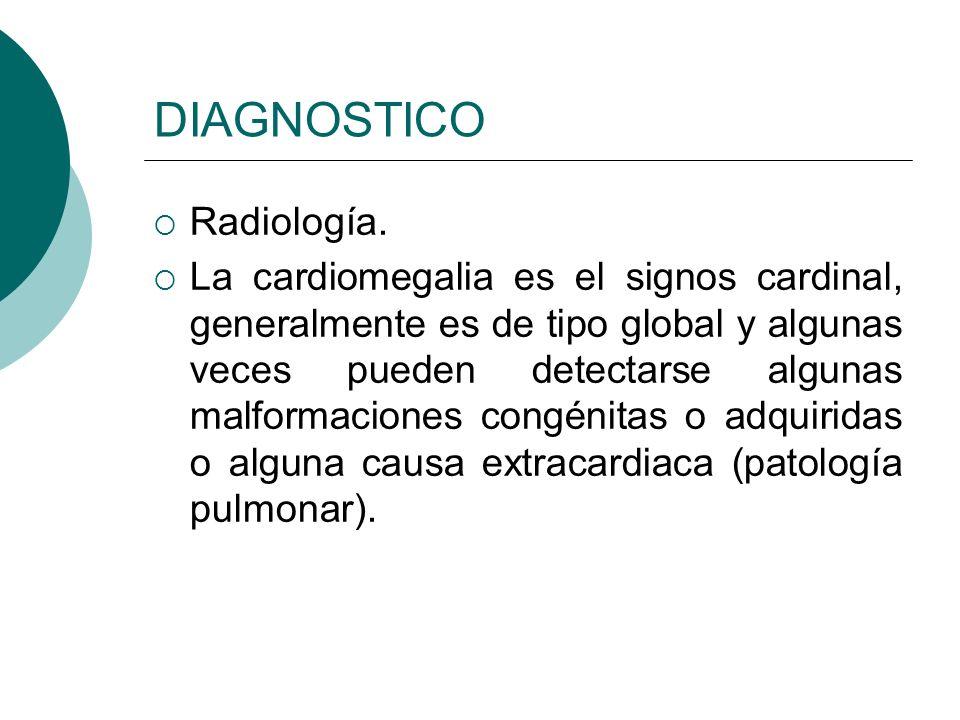 DIAGNOSTICO Electrocardiograma: En lactantes pequeños se observa onda T aplanada, depresión del segmento ST, así como datos de hipertrofia o dilatación de la cavidad, así como taquiarritmias o alteraciones miocárdicas.