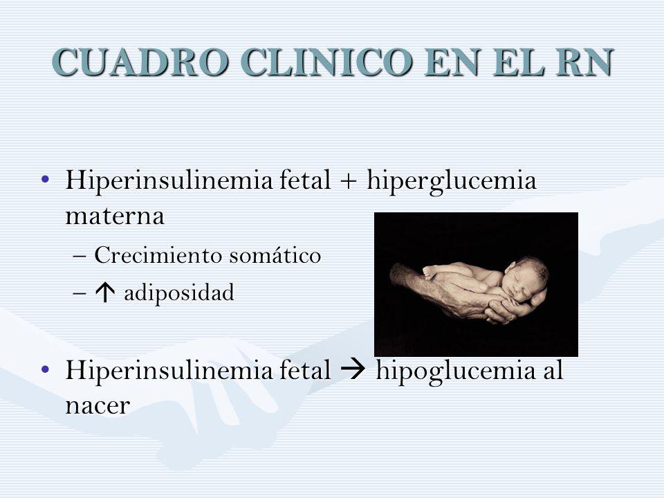 CUADRO CLINICO EN EL RN Hiperinsulinemia fetal + hiperglucemia maternaHiperinsulinemia fetal + hiperglucemia materna –Crecimiento somático – adiposida