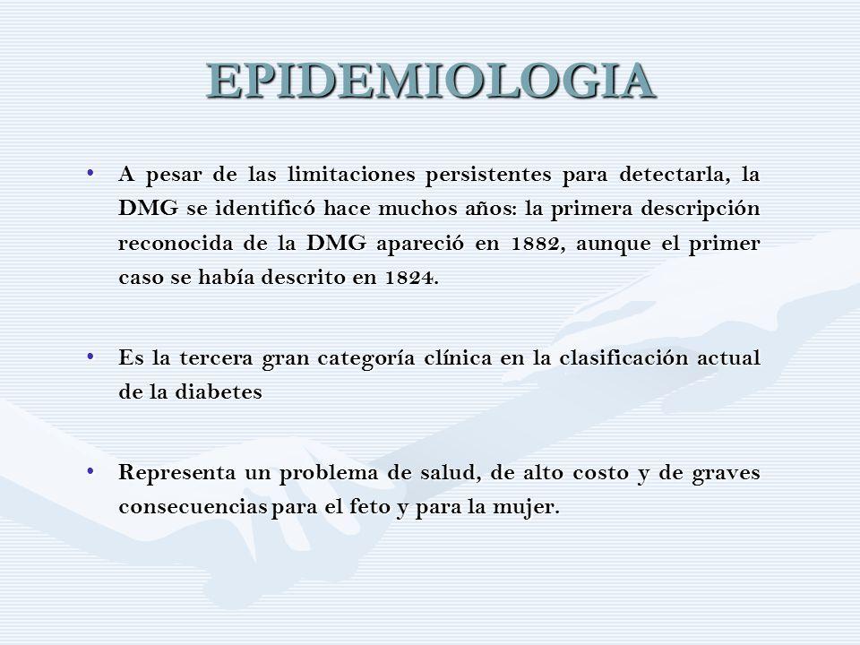 EPIDEMIOLOGIA A pesar de las limitaciones persistentes para detectarla, la DMG se identificó hace muchos años: la primera descripción reconocida de la