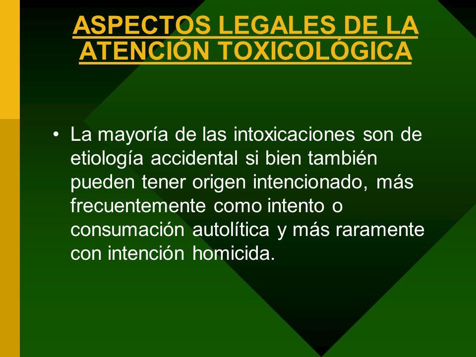 ASPECTOS LEGALES DE LA ATENCIÓN TOXICOLÓGICA La mayoría de las intoxicaciones son de etiología accidental si bien también pueden tener origen intencio