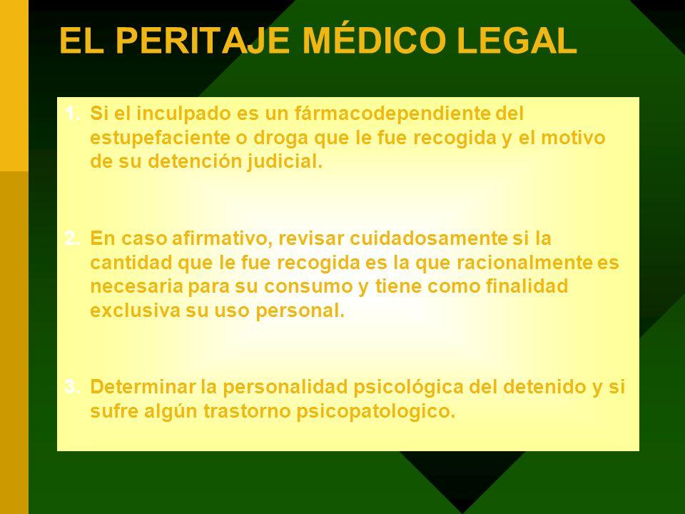 EL PERITAJE MÉDICO LEGAL 1.Si el inculpado es un fármacodependiente del estupefaciente o droga que le fue recogida y el motivo de su detención judicia