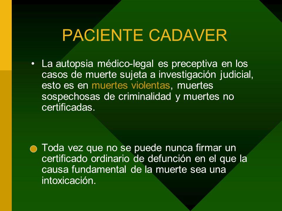 PACIENTE CADAVER La autopsia médico-legal es preceptiva en los casos de muerte sujeta a investigación judicial, esto es en muertes violentas, muertes
