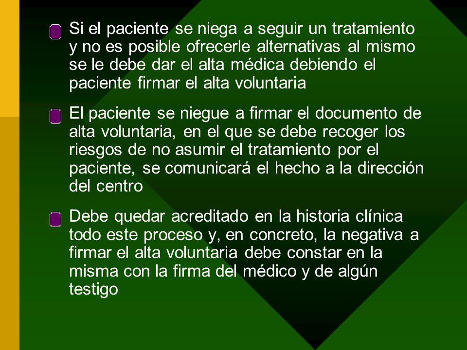 Si el paciente se niega a seguir un tratamiento y no es posible ofrecerle alternativas al mismo se le debe dar el alta médica debiendo el paciente fir