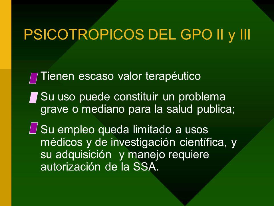 PSICOTROPICOS DEL GPO II y III Tienen escaso valor terapéutico Su uso puede constituir un problema grave o mediano para la salud publica; Su empleo qu