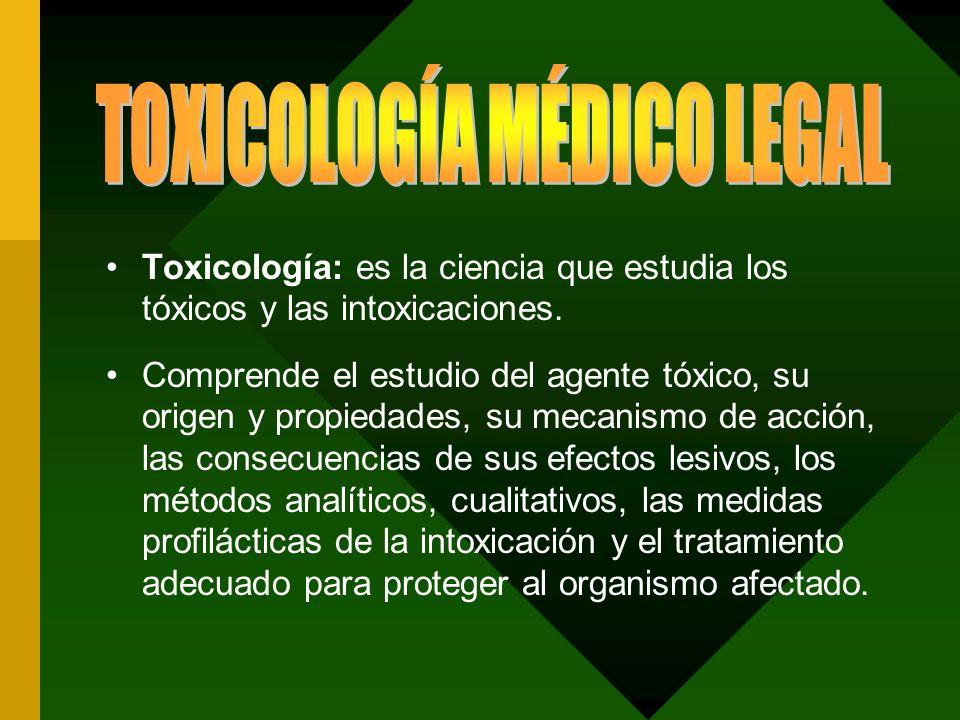 Toxicología: es la ciencia que estudia los tóxicos y las intoxicaciones. Comprende el estudio del agente tóxico, su origen y propiedades, su mecanismo