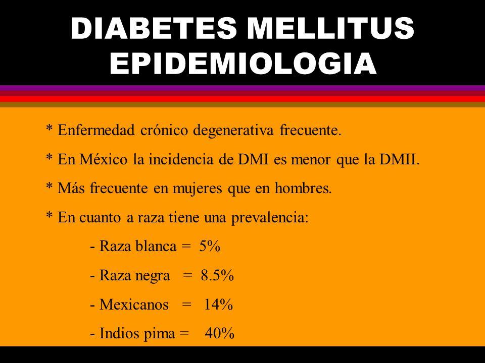 DIABETES MELLITUS EPIDEMIOLOGIA * Enfermedad crónico degenerativa frecuente. * En México la incidencia de DMI es menor que la DMII. * Más frecuente en