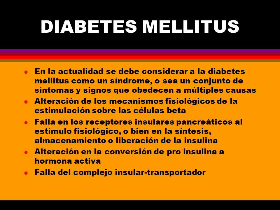 DIABETES MELLITUS l En la actualidad se debe considerar a la diabetes mellitus como un síndrome, o sea un conjunto de síntomas y signos que obedecen a