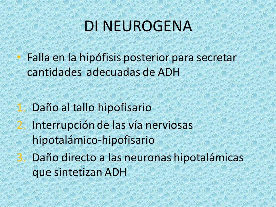 DI NEUROGENA Falla en la hipófisis posterior para secretar cantidades adecuadas de ADH 1.Daño al tallo hipofisario 2.Interrupción de las vía nerviosas