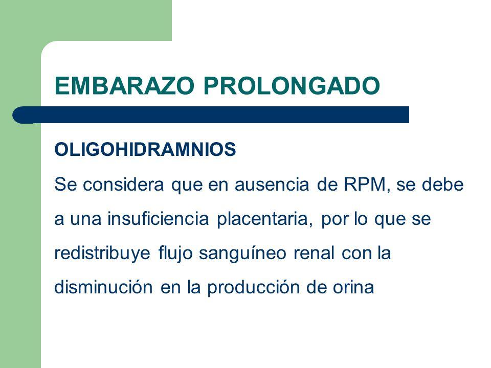 EMBARAZO PROLONGADO OLIGOHIDRAMNIOS Se considera que en ausencia de RPM, se debe a una insuficiencia placentaria, por lo que se redistribuye flujo san