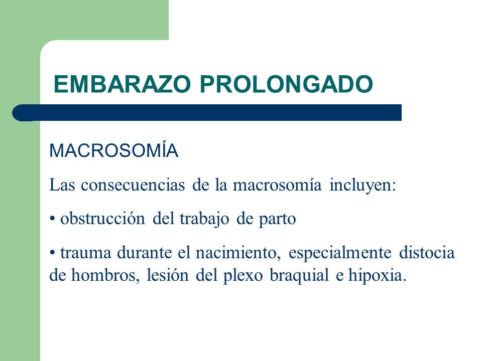 EMBARAZO PROLONGADO MACROSOMÍA Las consecuencias de la macrosomía incluyen: obstrucción del trabajo de parto trauma durante el nacimiento, especialmen