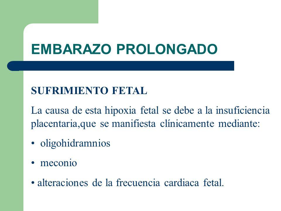 EMBARAZO PROLONGADO SUFRIMIENTO FETAL La causa de esta hipoxia fetal se debe a la insuficiencia placentaria,que se manifiesta clínicamente mediante: o