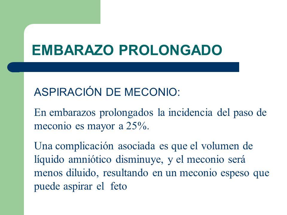 EMBARAZO PROLONGADO ASPIRACIÓN DE MECONIO: En embarazos prolongados la incidencia del paso de meconio es mayor a 25%. Una complicación asociada es que