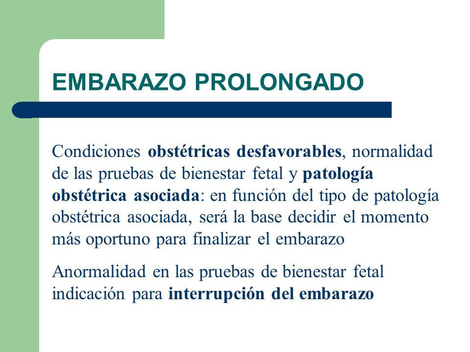 EMBARAZO PROLONGADO Condiciones obstétricas desfavorables, normalidad de las pruebas de bienestar fetal y patología obstétrica asociada: en función de