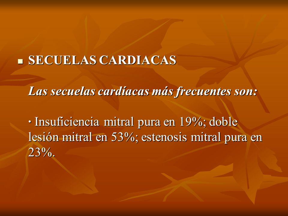 SECUELAS CARDIACAS Las secuelas cardíacas más frecuentes son: · Insuficiencia mitral pura en 19%; doble lesión mitral en 53%; estenosis mitral pura en