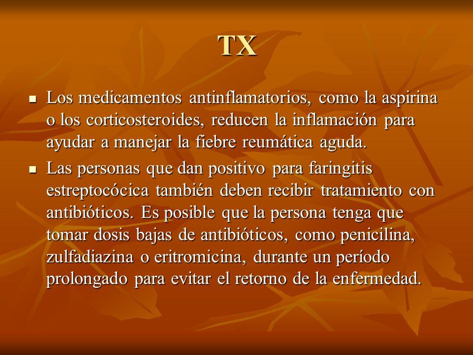 TX Los medicamentos antinflamatorios, como la aspirina o los corticosteroides, reducen la inflamación para ayudar a manejar la fiebre reumática aguda.