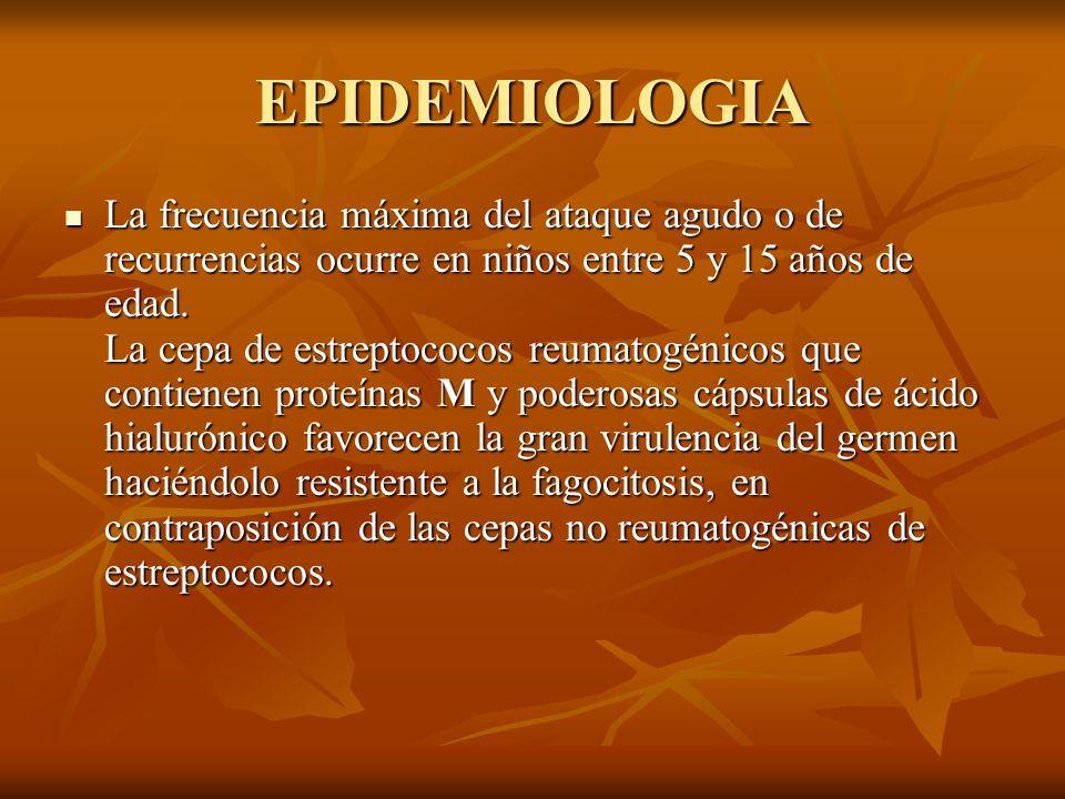 EPIDEMIOLOGIA La frecuencia máxima del ataque agudo o de recurrencias ocurre en niños entre 5 y 15 años de edad. La cepa de estreptococos reumatogénic