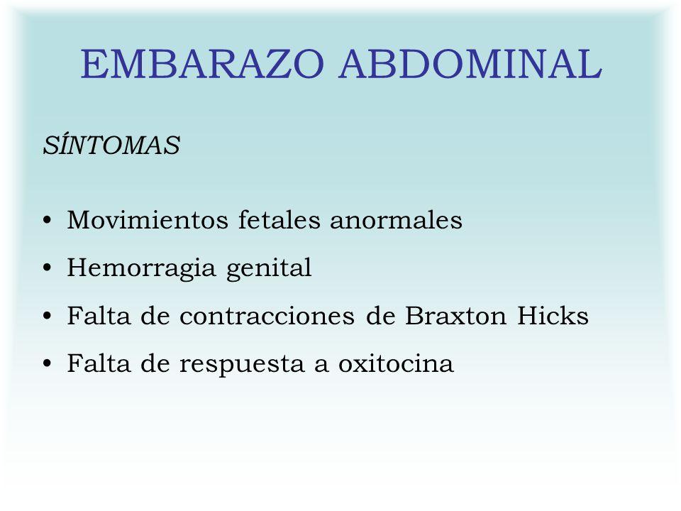 EMBARAZO ABDOMINAL SÍNTOMAS Movimientos fetales anormales Hemorragia genital Falta de contracciones de Braxton Hicks Falta de respuesta a oxitocina