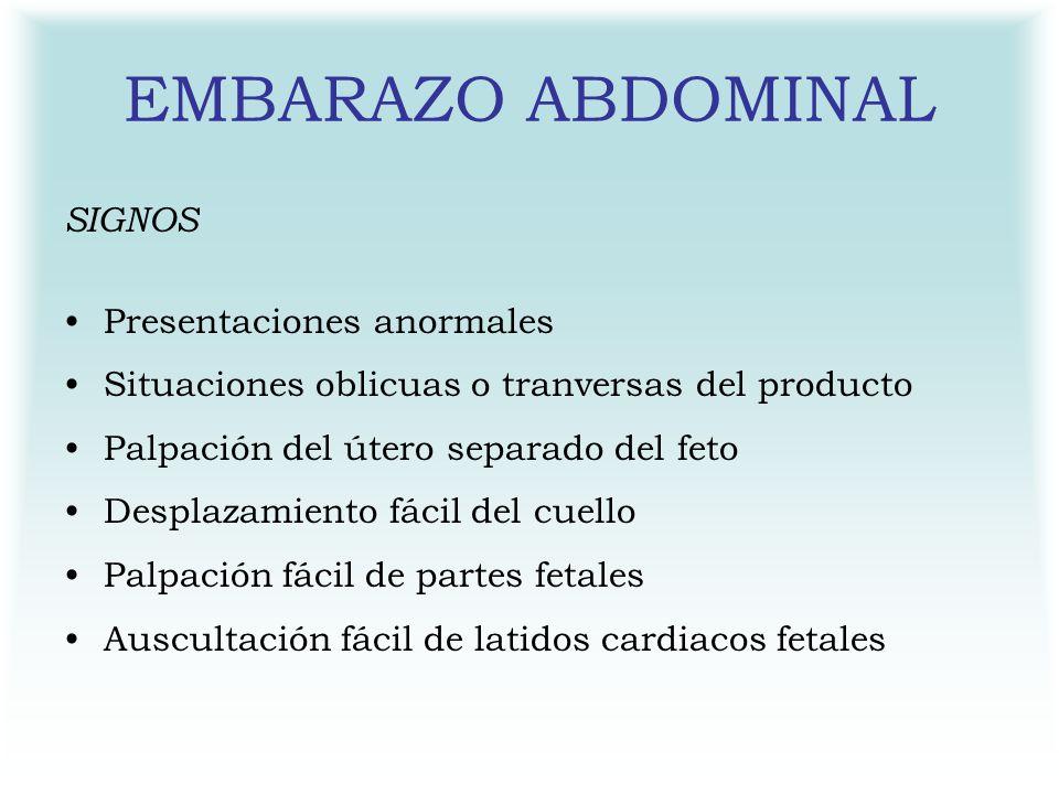 EMBARAZO ABDOMINAL SIGNOS Presentaciones anormales Situaciones oblicuas o tranversas del producto Palpación del útero separado del feto Desplazamiento