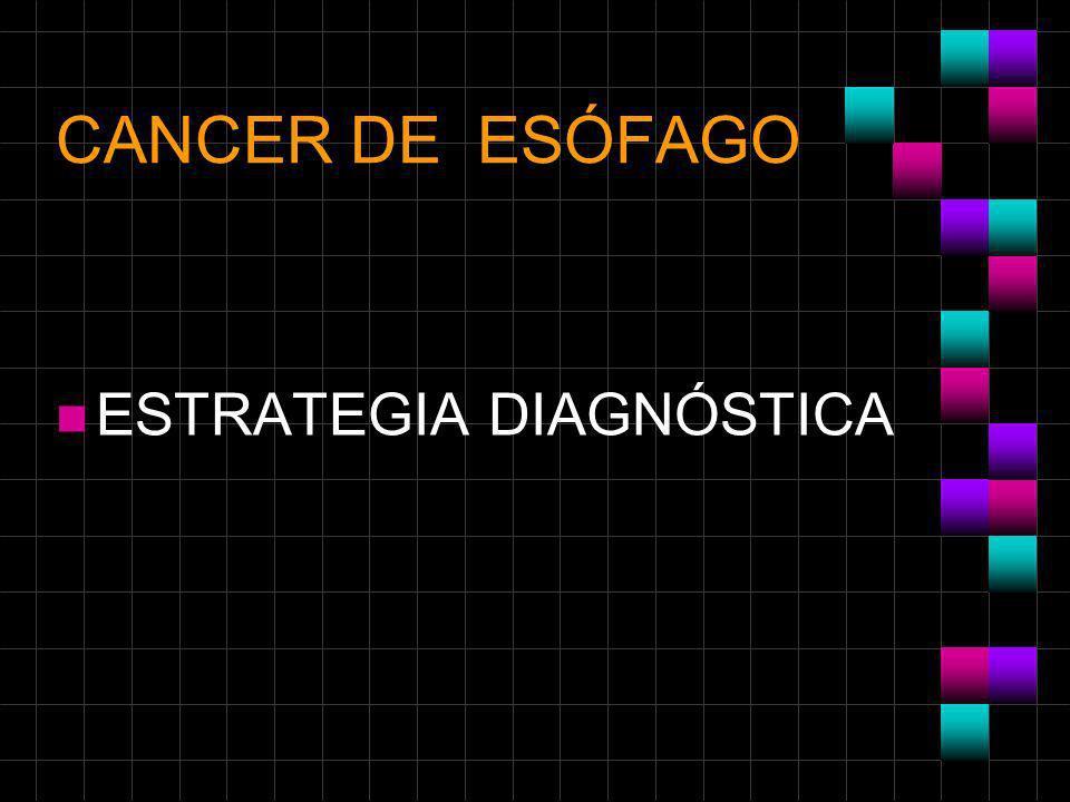CANCER DE ESÓFAGO n ESTRATEGIA DIAGNÓSTICA